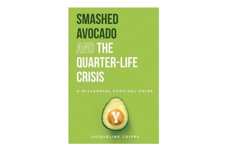 Smashed Avocado and the Quarter-Life Crisis - A Millennial Survival Guide
