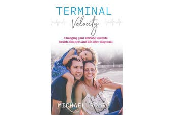 Terminal Velocity - Changing your attitude towards health, finances and life after diagnosis