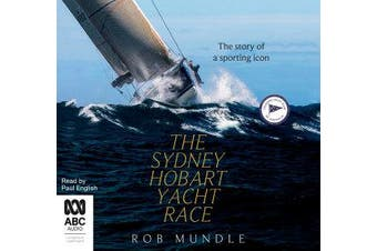 The Sydney Hobart Yacht Race - The story of a sporting icon