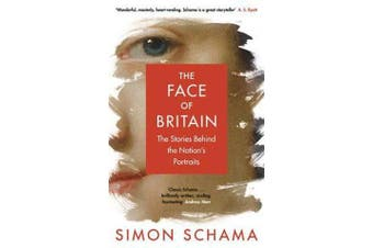 The Face of Britain - The Stories Behind the Nation's Portraits