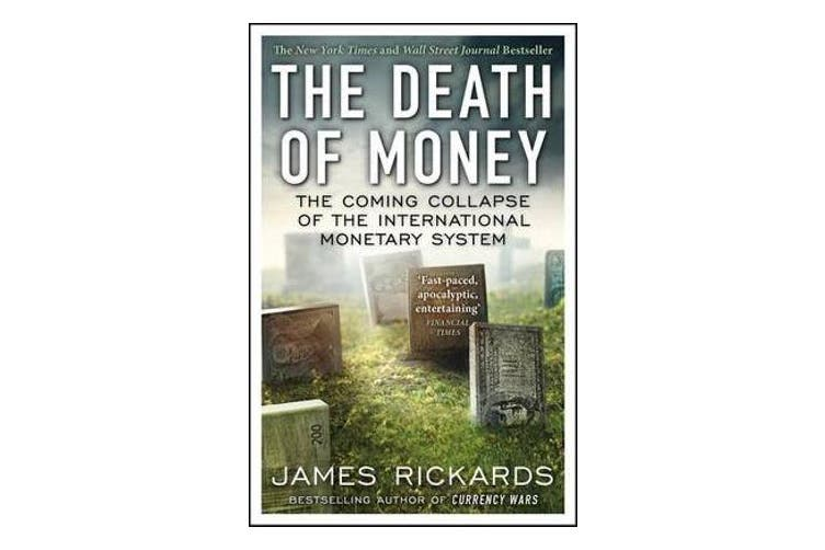 The Death of Money - The Coming Collapse of the International Monetary System