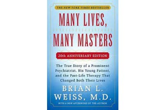 Many Lives, Many Masters - The True Story of a Prominent Psychiatrist, His Young Patient, and the Past-Life Therapy That Changed Both Their Liv