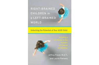 Right-Brained Children in a Left-Brained World - Unlocking the Potential of Your Add Child