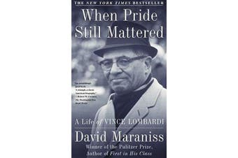 When Pride Still Mattered - A Life of Vince Lombardi