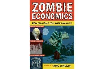 Zombie Economics - How Dead Ideas Still Walk among Us