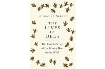 The Lives of Bees - The Untold Story of the Honey Bee in the Wild
