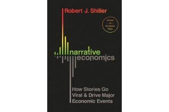 Narrative Economics - How Stories Go Viral and Drive Major Economic Events