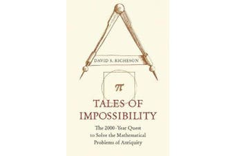 Tales of Impossibility - The 2000-Year Quest to Solve the Mathematical Problems of Antiquity