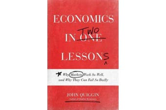 Economics in Two Lessons - Why Markets Work So Well, and Why They Can Fail So Badly