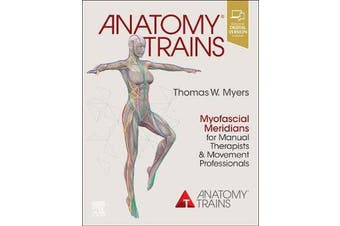 Anatomy Trains - Myofascial Meridians for Manual Therapists and Movement Professionals