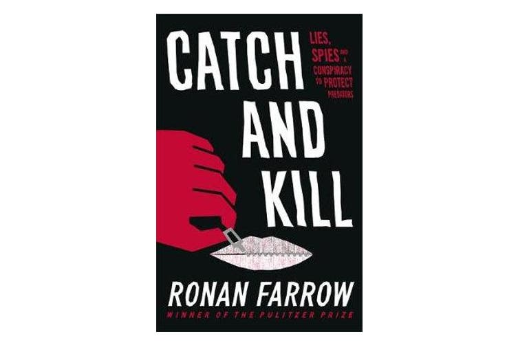 Catch and Kill - Lies, Spies and a Conspiracy to Protect Predators