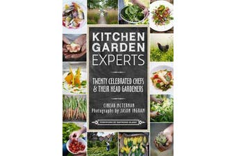 Kitchen Garden Experts - Twenty Celebrated Chefs & Their Head Gardeners