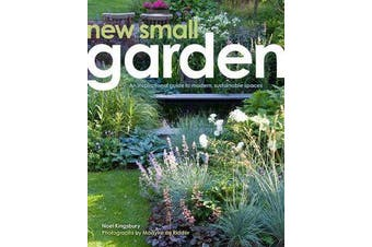 New Small Garden - Contemporary principles, planting and practice