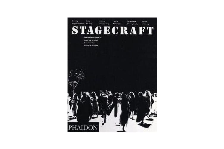 Stagecraft - The Complete Guide to Theatrical Practice