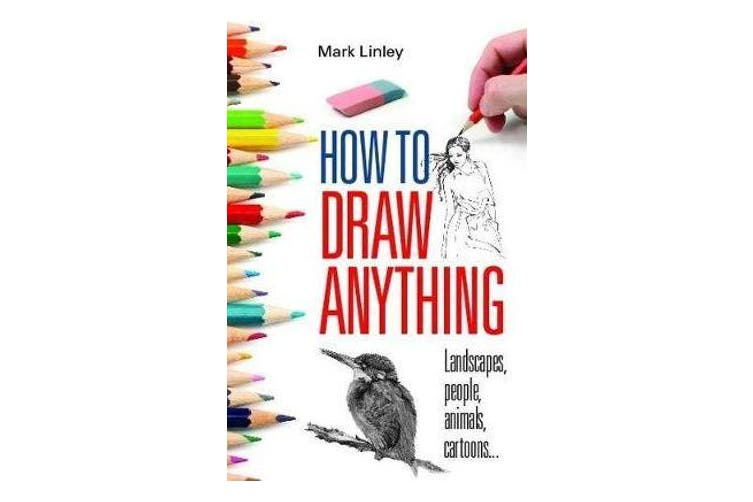 How to Draw Anything - Landscapes, People, Animals, Cartoons...