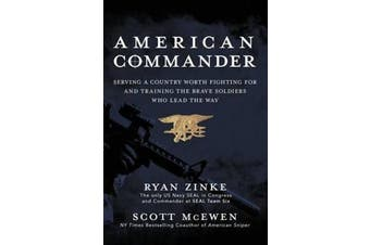 American Commander - Serving A Country Worth Fighting For And Training The Brave Soldiers Who Lead The Way