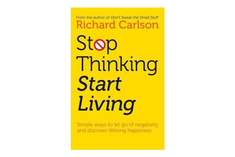 Stop Thinking, Start Living - Discover Lifelong Happiness