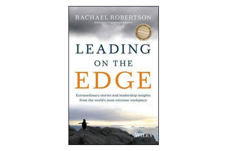 Leading on the Edge - Extraordinary Stories and Leadership Insights from The World's Most Extreme Workplace