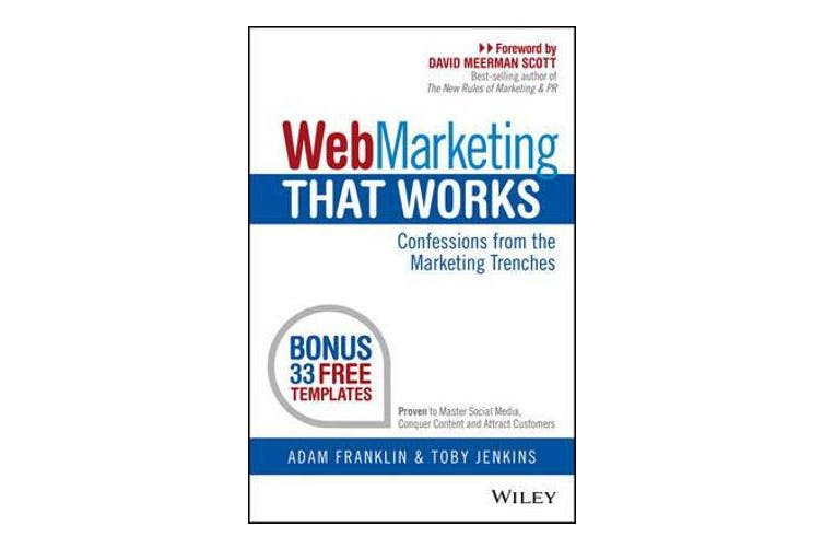 Web Marketing That Works - Confessions from the Marketing Trenches