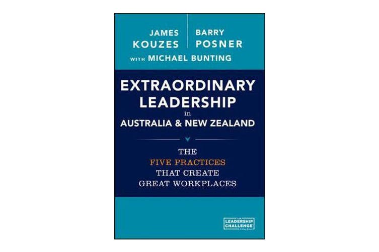 Extraordinary Leadership in Australia and New Zealand - The Five Practices that Create Great Workplaces