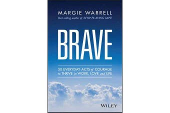 Brave - 50 Everyday Acts of Courage to Thrive in Work, Love and Life
