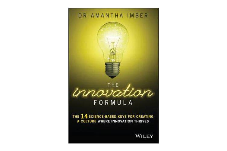 The Innovation Formula - The 14 Science-Based Keys for Creating a Culture Where Innovation Thrives