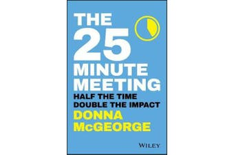 The 25 Minute Meeting - Half the Time, Double the Impact