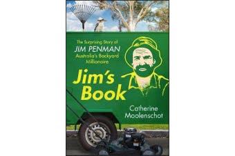 Jim's Book - The Surprising Story of Jim Penman - Australia's Backyard Millionaire