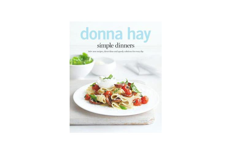 Simple Dinners - 140+ New Recipes, Clever Ideas and Speedy Solutions For Every Day
