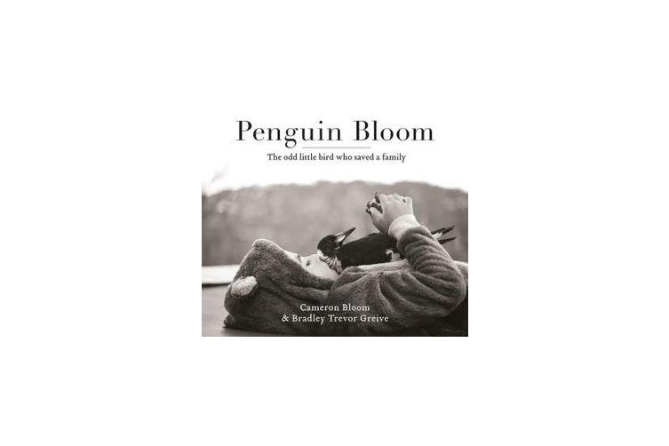 Penguin Bloom - The odd little bird who saved a family