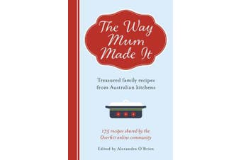 The Way Mum Made It - Treasured Family Recipes from Australian Kitchens