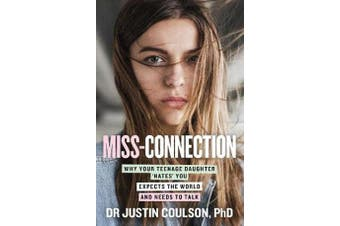 Miss-connection - Why Your Teenage Daughter 'Hates' You, Expects the World and Needs to Talk