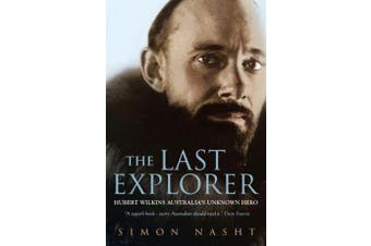 Last Explorer - Hubert Wilkins - Australia's Unknown Hero