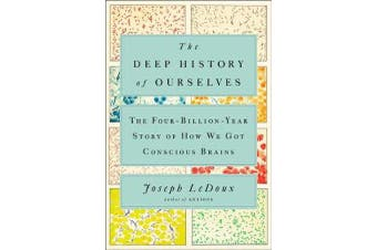 The Deep History Of Ourselves - The Four-Billion-Year Story of How We Got Conscious Brains