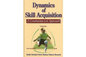 Dynamics of Skill Acquisition - A Constraints-Led Approach