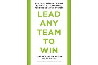 Lead Any Team to Win - Master the Essential Mindset to Motivate, Set Priorities, and Build Your Own Dynasty