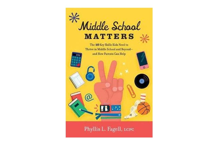 Middle School Matters - The 10 Key Skills Kids Need to Thrive in Middle School and Beyond--and How Parents Can Help