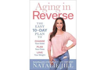 Aging in Reverse - The Easy 10-Day Plan to Change Your State, Plan Your Plate, Love Your Weight