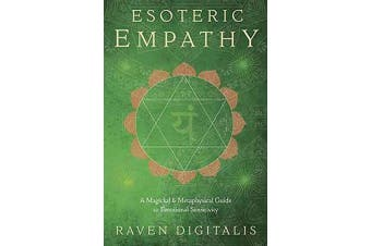 Esoteric Empathy - A Magickal and Metaphysical Guide to Emotional Sensitivity
