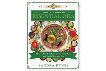 Llewellyn's Complete Book of Essential Oils - How to Blend, Diffuse, Create Remedies, and Use in Everyday Life