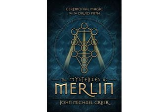 The Mysteries of Merlin - Ceremonial Magic for the Druid Path