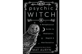 Psychic Witch - A Metaphysical Guide to Meditation, Magick and Manifestation