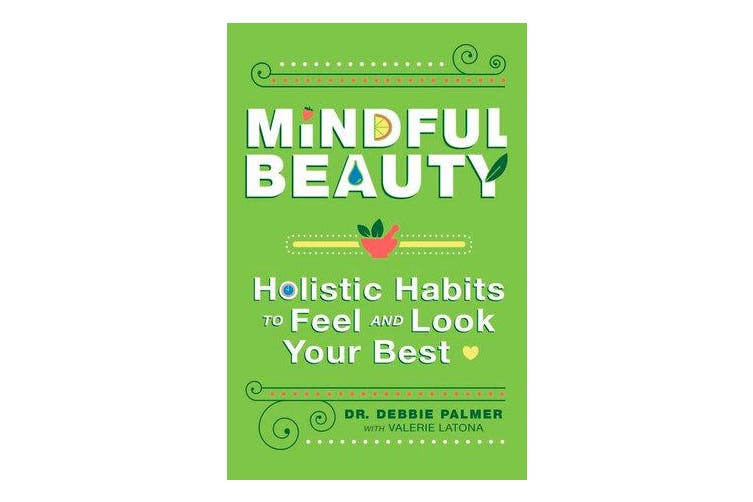 Mindful Beauty - Holistic Habits to Feel and Look Your Best