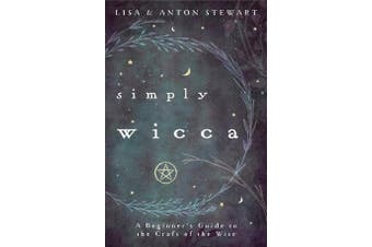 Simply Wicca - A Beginner's Guide to the Craft of the Wise