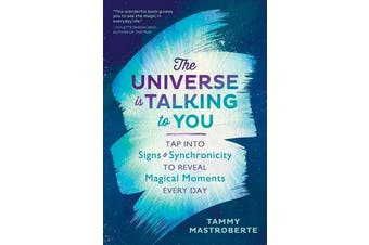 The Universe is Talking to You - Tap into Signs and Synchronicity to Reveal Magical Moments Every Day