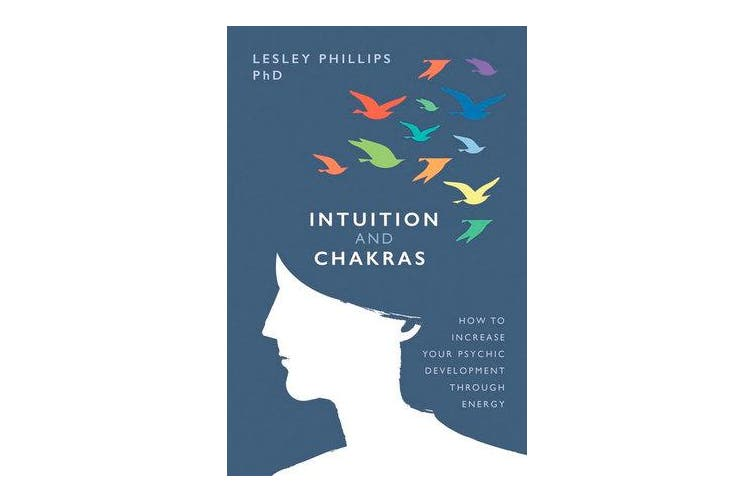 Intuition and Chakras - How to Increase Your Psychic Development Through Energy