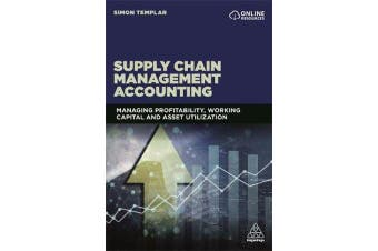 Supply Chain Management Accounting - Managing Profitability, Working Capital and Asset Utilization