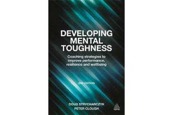 Developing Mental Toughness - Coaching Strategies to Improve Performance, Resilience and Wellbeing