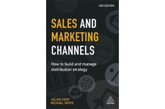Sales and Marketing Channels - How to Build and Manage Distribution Strategy