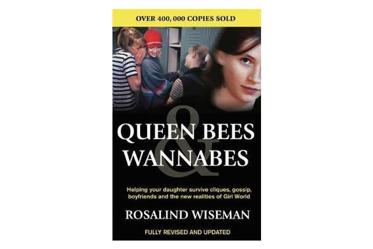 Queen Bees And Wannabes for the Facebook Generation - Helping your teenage daughter survive cliques, gossip, bullying and boyfriends